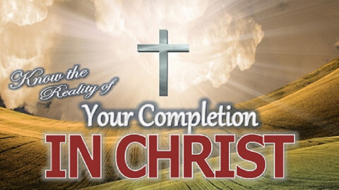 Know the Reality of Your Completion In Christ