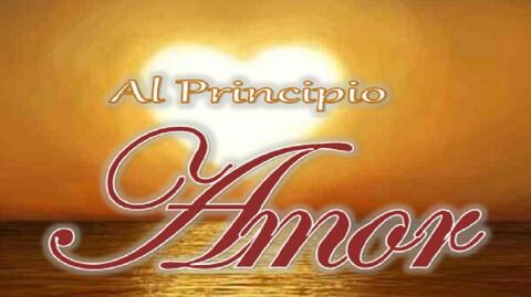 Al Principio Amor